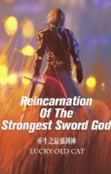 Reincarnation Of The Strongest Sword God (Book 1) by Eyebullets