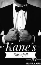 Kane's Downfall ( On A Short Break) by Ash_booknerd9818