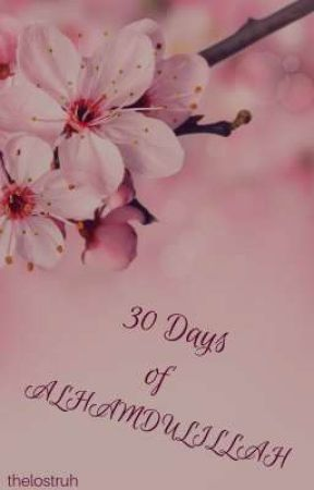 30 Days of Alhamdulillah  by TheLostRuh