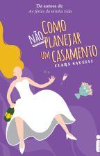 Como (não) planejar um casamento by ClaraSavelli