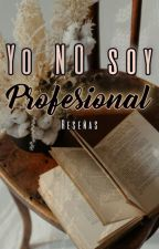 Yo NO soy profesional   RESEÑAS-OPINIONES LITERARIAS   by LennAngel