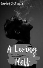 A Living Hell ✔︎ by ChokesOnTea24