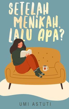 Setelah Menikah, Lalu Apa? by Aku-UMI