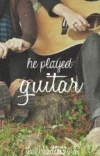 He Played Guitar by thatVanillaGurl