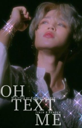 Oh Text Me [ON HOLD]|| Jimin x Reader by KookieClearly