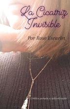 La Cicatriz Invisible by RoseEscarlet