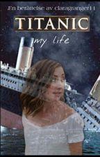 Titanic- My life by claragranger11