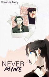 NEVER MINE [Naruto Story] by VivienneAvery