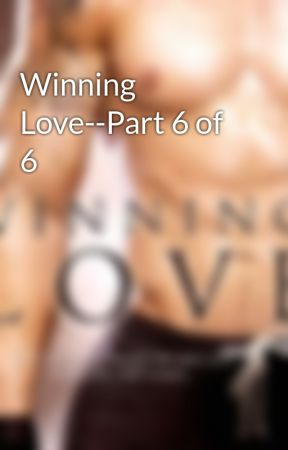Winning Love--Part 6 of 6 by AbbyNiles