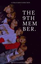 THE 9TH MEMBER || 𝐒𝐓𝐑𝐀𝐘 𝐊𝐈𝐃𝐒 𝐅𝐅 ✓ by hotsaucerappers