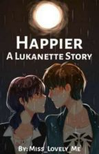 Happier|| A Lukanette story by Miss_lovley_me