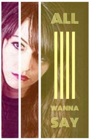 All I Wanna Say [Carmilla One-Shots] by Anomiac