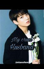 My Cruel Husband {{JJK}}✅ by Stanofem
