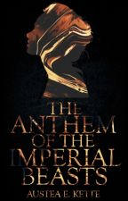 The Anthem of the Imperial Beasts by austeakette