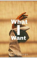 What I Want ✔ by AbiaGeorge
