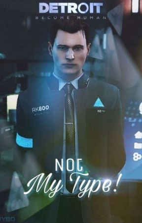 Not My Type! | Connor x Reader by YungBlackDexter