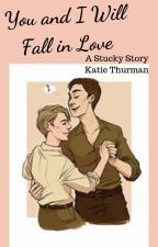 You and I Will Fall in Love - A Stucky Fanfiction by katiedidthatt