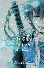 Hells Game: Falling (Rin X Reader) by LoveLife2Zero