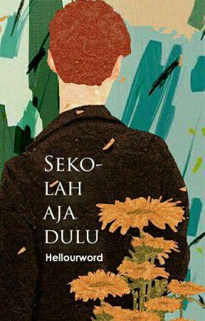 Sekolah Aja Dulu by hellourword