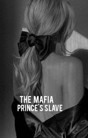 The Mafia Prince's Slave by abbyygaiieel