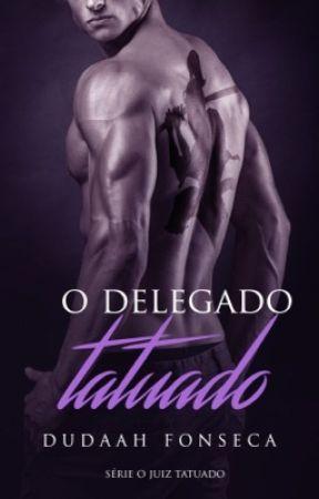 O DELEGADO TATUADO by dudaahfonseca