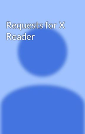 Requests for X Reader by LizzyAfton15