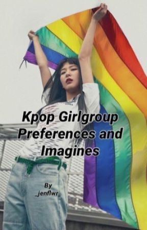 Kpop Girlgroup Preferences, Imagines, Etc. by _jenflwr_