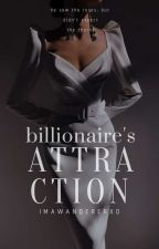 Billionaire's Attraction by ImAWandererxo
