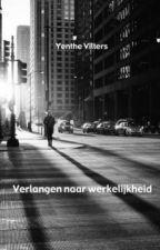 Verlangen naar werkelijkheid by Writing_YentheV