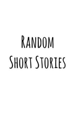 Random Short Stories by ElysianKalopsia
