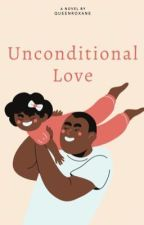 Unconditional Love (slow updates) by _QueenRoxane_