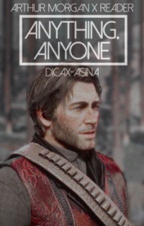 ANYTHING, ANYONE ⊳ arthur morgan x reader by dicax-asina