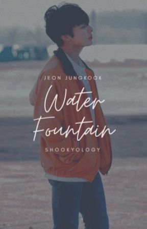 Water Fountain | J.JK [Rewriting] by shookyology