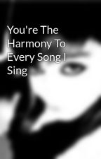 You're The Harmony To Every Song I Sing by ToWhomItMayConcern