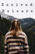 Desired Release by phoesrules