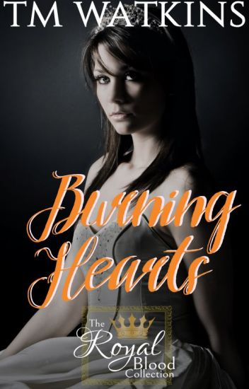 Burning Hearts ~ Book 5 ~ The Royal Blood Collection