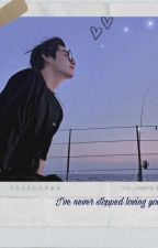 I never stopped loving you.   (Taehyung X You) by MahiAnand