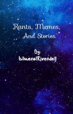 Rants, Memes, N' Stories.  by IsilwenofRivendell