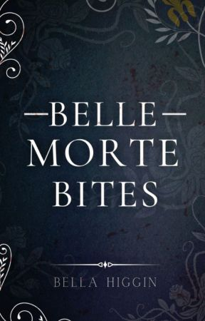 Belle Morte Bites (Belle Morte 4.3) by Bella_Higgin