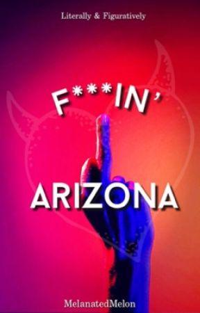 F***in' Arizona by melanatedmelon