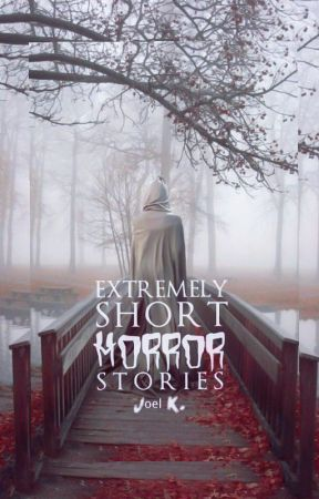 Extremely Short Horror Stories (Two Sentence Horror Stories) by ____joelk