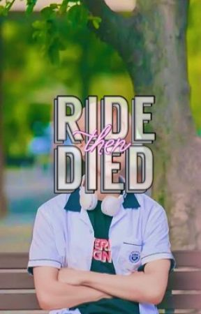 Ride then died by WALANGKWENTANGPANTE