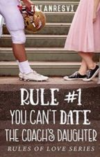 Rule #1: You Can't DATE The Coach's Daughter| Completed ✔️ by xMysticalGigglesx