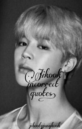 Jikook Incorrect Quotes by jibootyjeoncock
