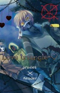 [L¤ve Triangle¤] Proxies x reader  cover