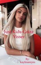 Just Kids-Grizz Visser by kaylinareyes
