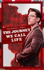 Tom Holland X Reader - The Journey We Call Life by Mrs_Spider_Man