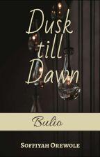 Dusk till Dawn {Bulio} by princesshayiffos