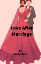 Love After Marriage❤✓ by ReaderDisha