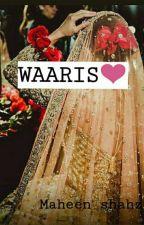 WAARIS! (COMPLETED) द्वारा MaheenShahzad1